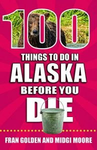 100 Things to Do in Alaska Before You Die